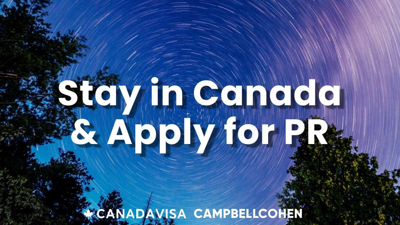 Stay in Canada and apply for permanent residence immigration